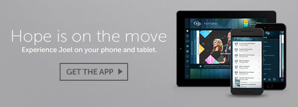 Hope is on the move | Experience Joel on your phone and tablet | GET THE APP